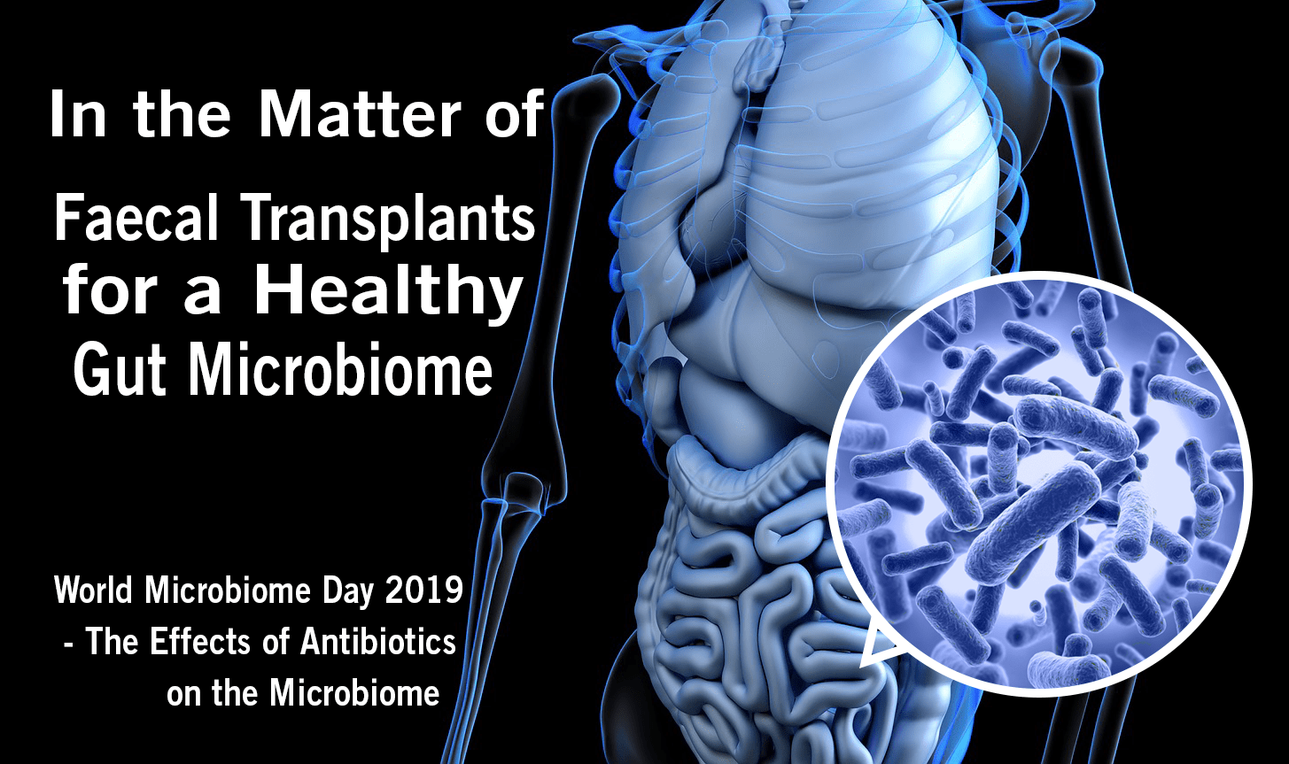 World Microbiome Day 2019 – In the Matter of Faecal Transplants for a Healthy Microbiome