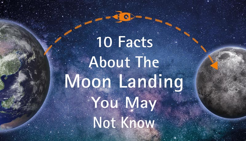 10 Facts About The Moon Landing You May Not Know.