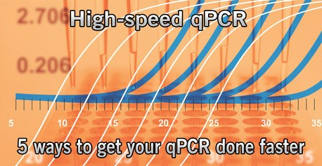 High-Speed qPCR – 5 Ways to Get Your qPCR Done Faster